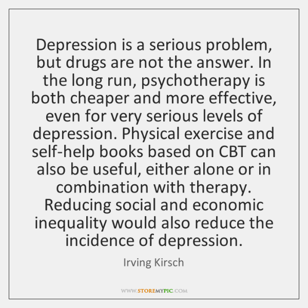 Depression is a serious problem, but drugs are not the answer. In ...