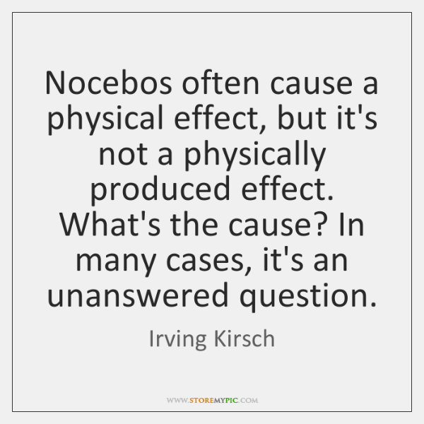 Nocebos often cause a physical effect, but it's not a physically produced ...