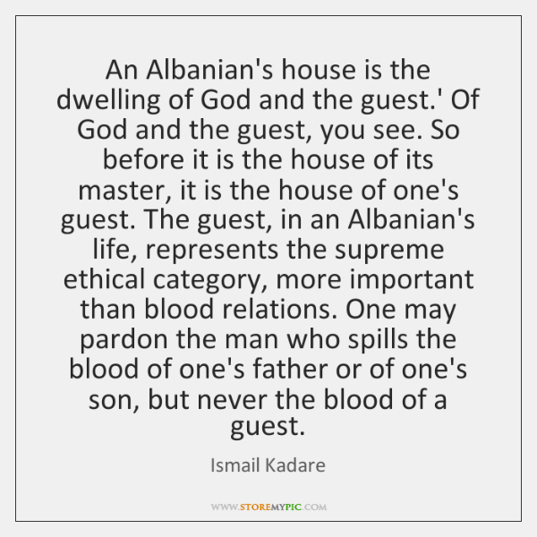 An Albanian's house is the dwelling of God and the guest.' ...