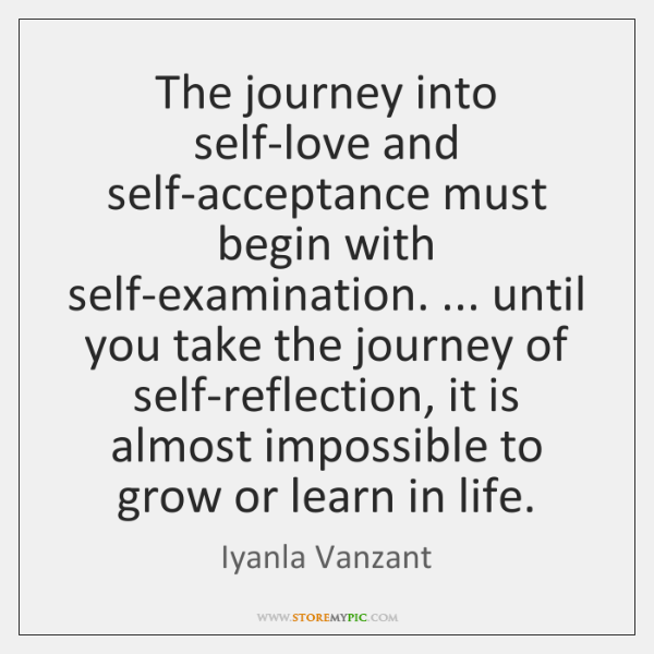 The Journey Into Self Love And Self Acceptance Must Begin With Self