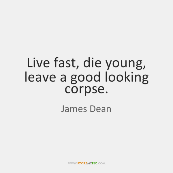Live Fast Die Young Leave A Good Looking Corpse Storemypic