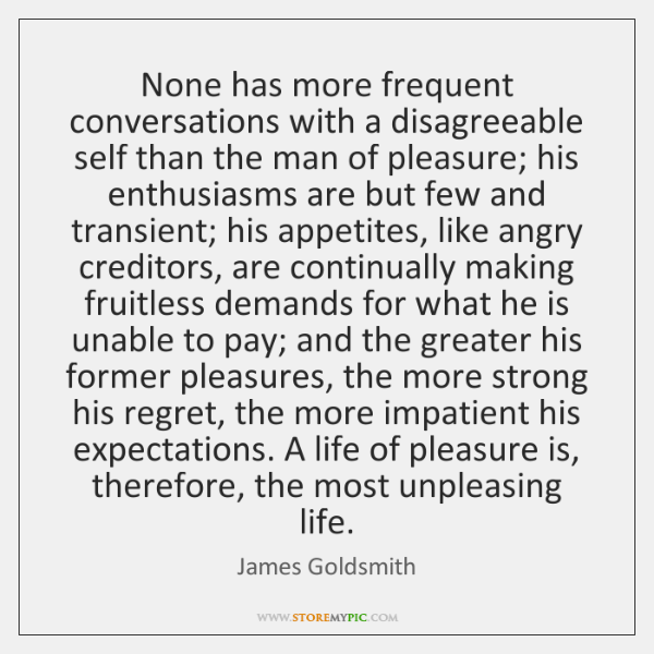 None has more frequent conversations with a disagreeable self than the man ...