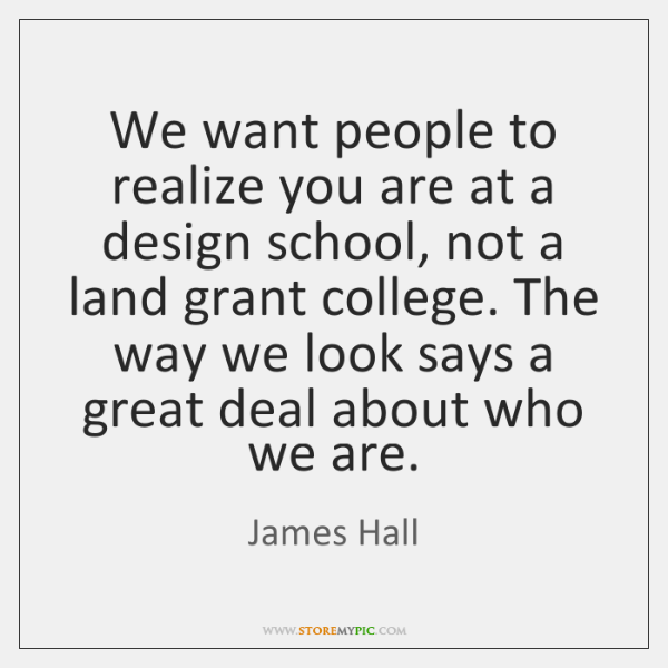 We want people to realize you are at a design school, not ...