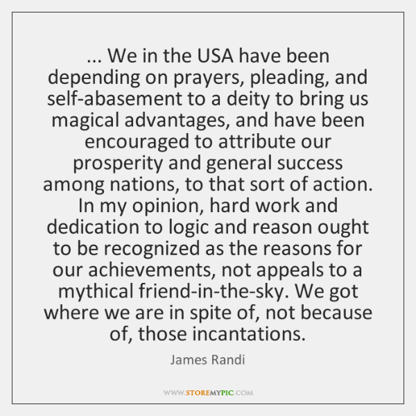 ... We in the USA have been depending on prayers, pleading, and self-abasement ...