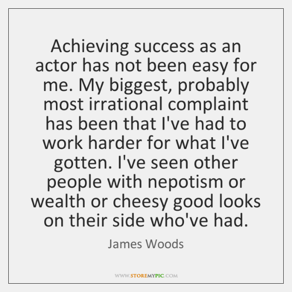 Achieving success as an actor has not been easy for me. My ...
