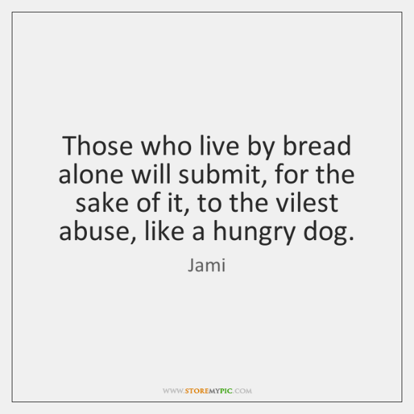Those who live by bread alone will submit, for the sake of ...