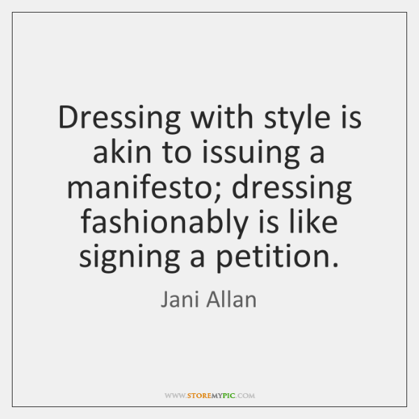 Dressing with style is akin to issuing a manifesto; dressing fashionably is ...