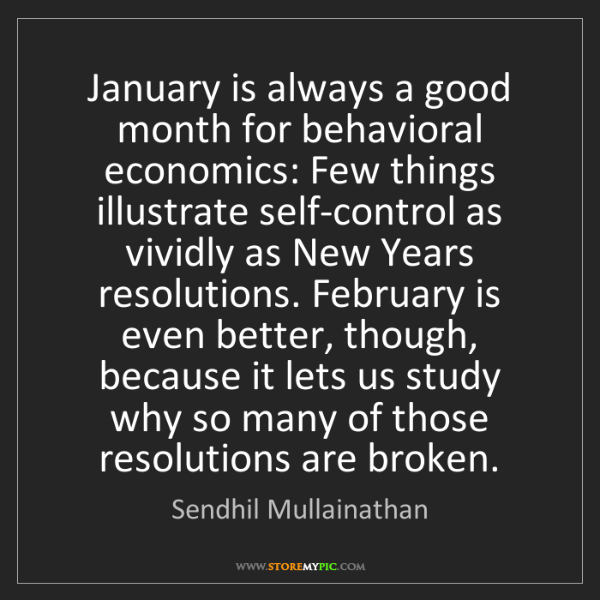 Sendhil Mullainathan: January is always a good month for behavioral economics:...