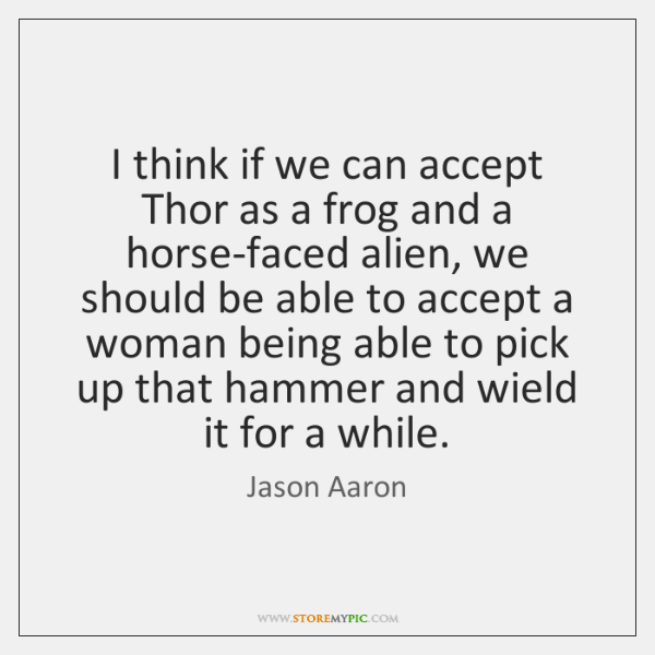 I think if we can accept Thor as a frog and a ...
