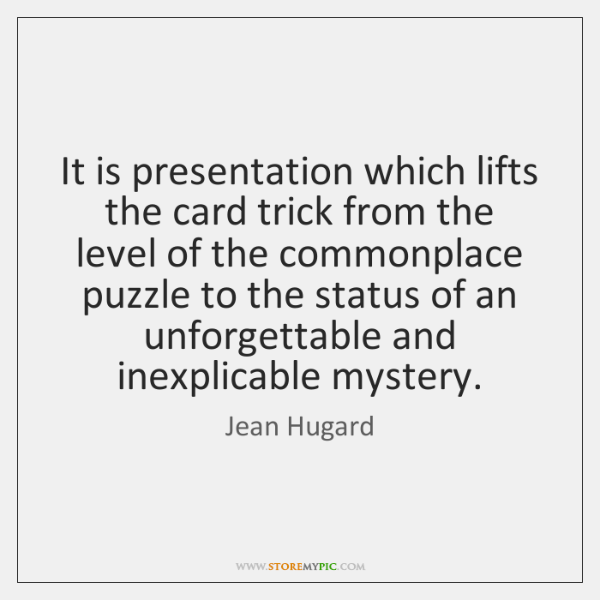 It is presentation which lifts the card trick from the level of ...