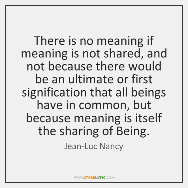 There is no meaning if meaning is not shared, and not because ...