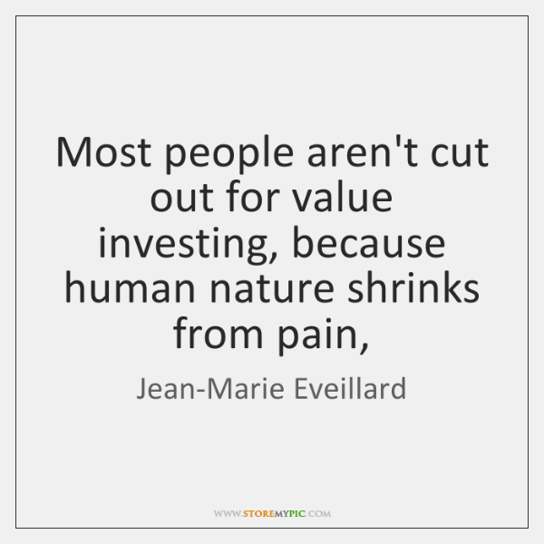 Most people aren't cut out for value investing, because human nature shrinks ...
