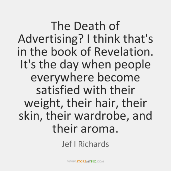 The Death of Advertising? I think that's in the book of Revelation. ...