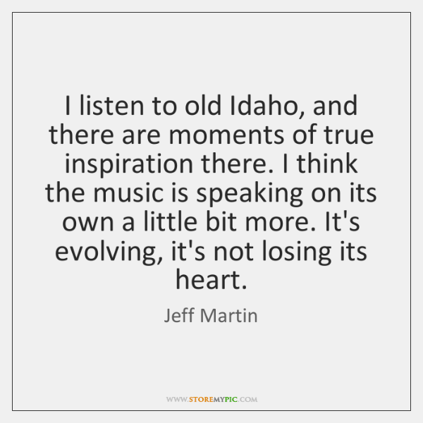 I listen to old Idaho, and there are moments of true inspiration ...