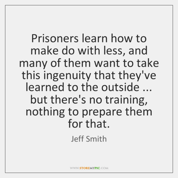 Prisoners learn how to make do with less, and many of them ...