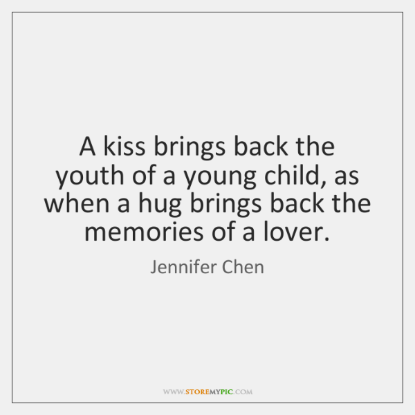 A kiss brings back the youth of a young child, as when ...