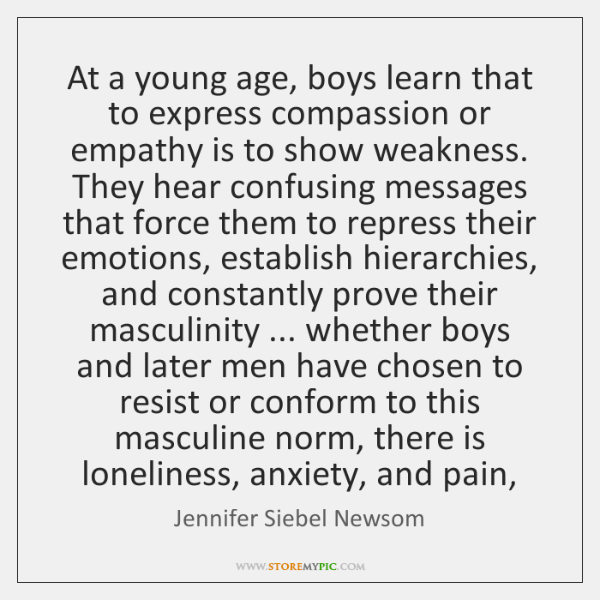 At a young age, boys learn that to express compassion or empathy ...