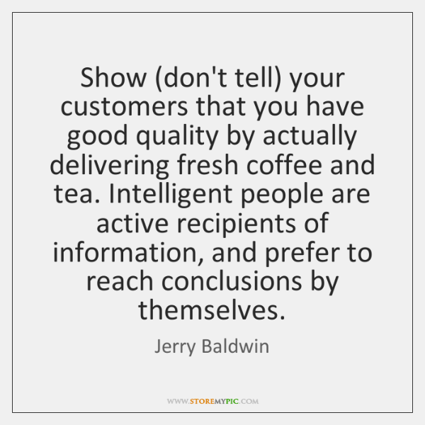 Show (don't tell) your customers that you have good quality by actually ...