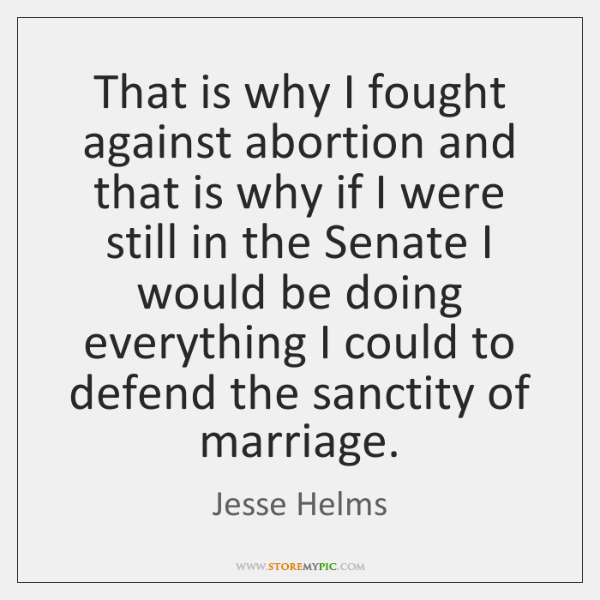 That is why I fought against abortion and that is why if ...