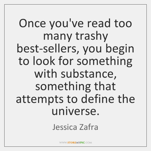 Once you've read too many trashy best-sellers, you begin to look for ...