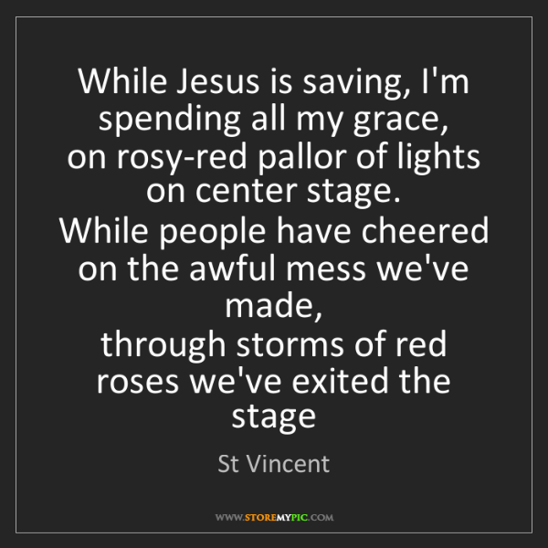 St Vincent: While Jesus is saving, I'm spending all my grace,   on...