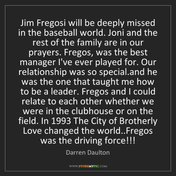 Darren Daulton: Jim Fregosi will be deeply missed in the baseball world....