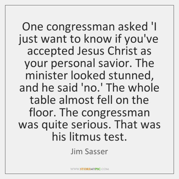 One congressman asked 'I just want to know if you've accepted Jesus ...