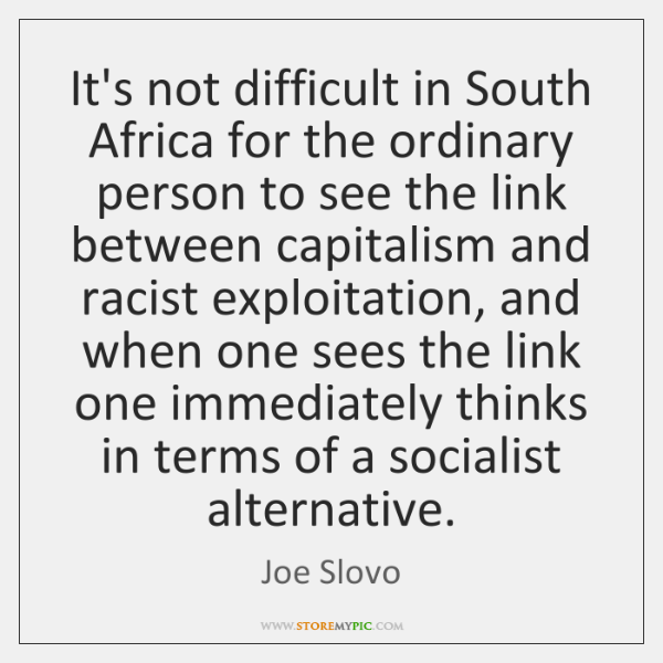 It's not difficult in South Africa for the ordinary person to see ...