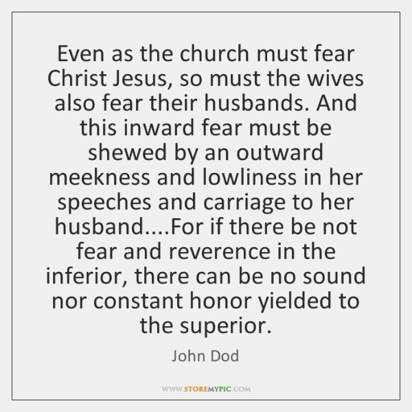 Even as the church must fear Christ Jesus, so must the wives ...