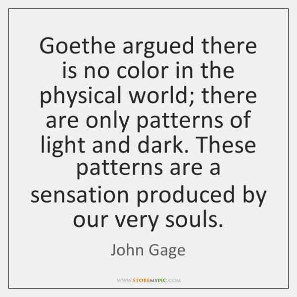 Goethe argued there is no color in the physical world; there are ...