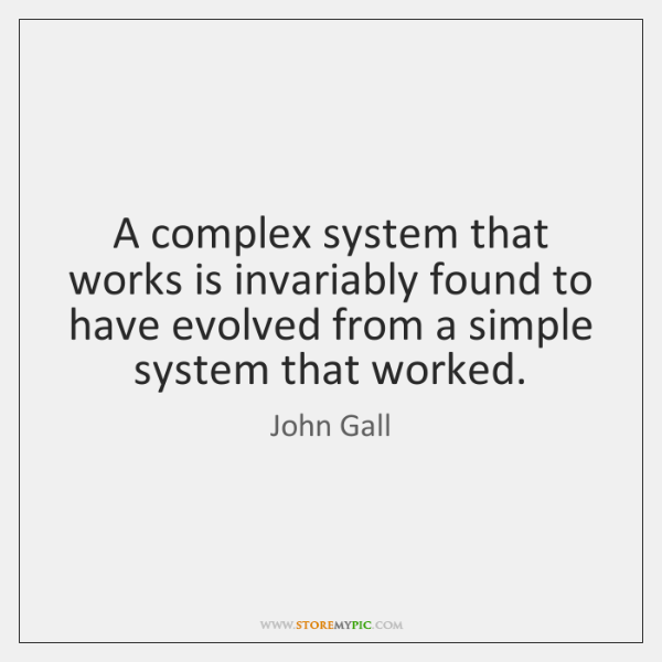 A complex system that works is invariably found to have evolved from ...