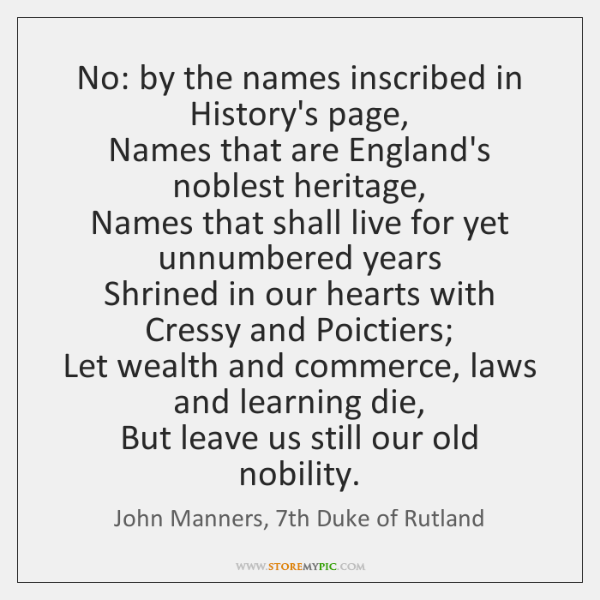 No: by the names inscribed in History's page,   Names that are England's ...