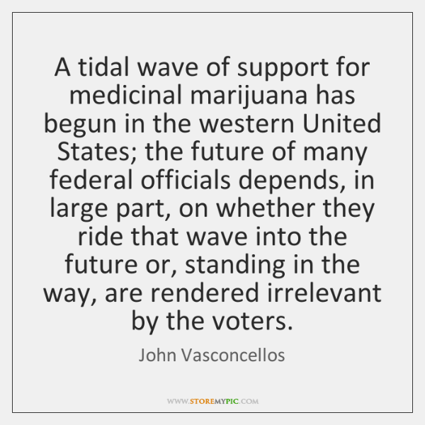 A tidal wave of support for medicinal marijuana has begun in the ...