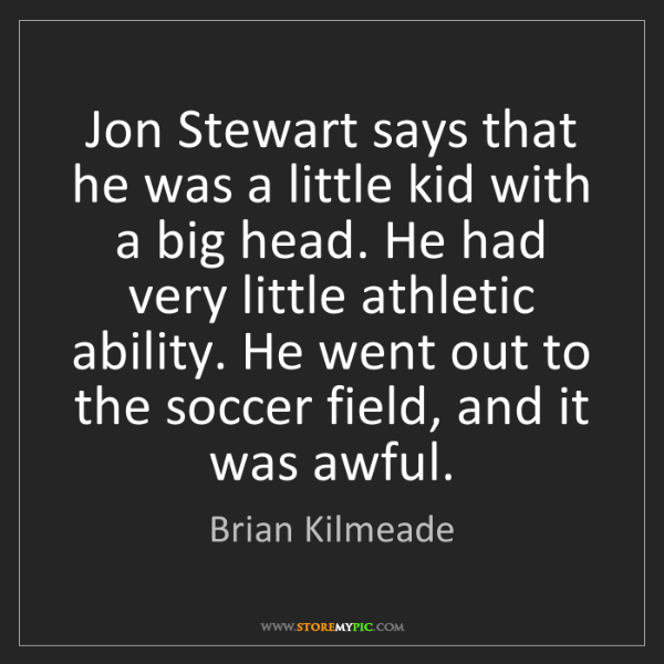 Brian Kilmeade: Jon Stewart says that he was a little kid with a big...