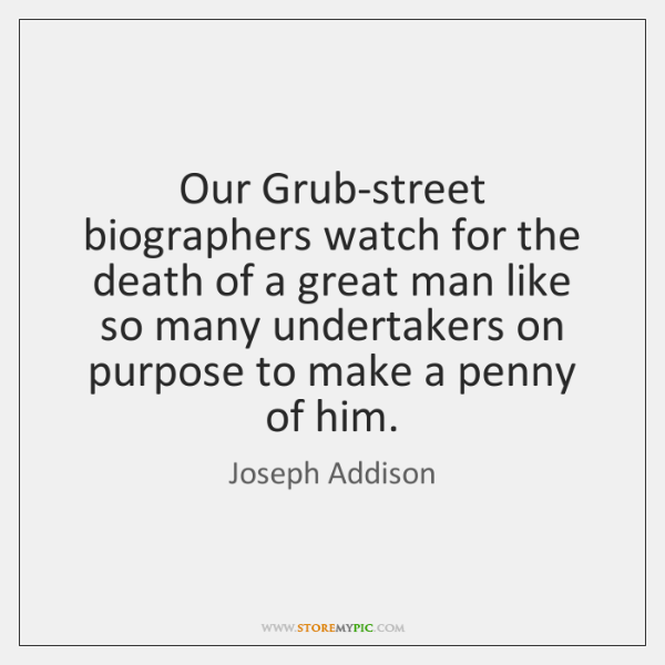 Our Grub-street biographers watch for the death of a great man like ...