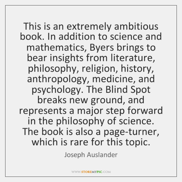 This is an extremely ambitious book. In addition to science and mathematics, ...
