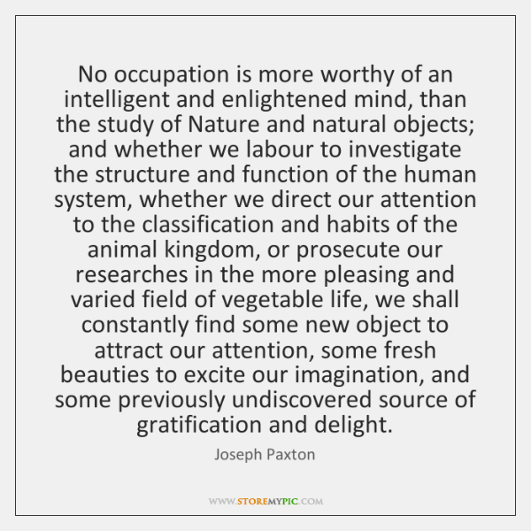 No occupation is more worthy of an intelligent and enlightened mind, than ...