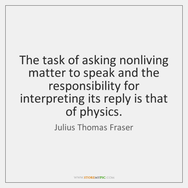 The task of asking nonliving matter to speak and the responsibility for ...
