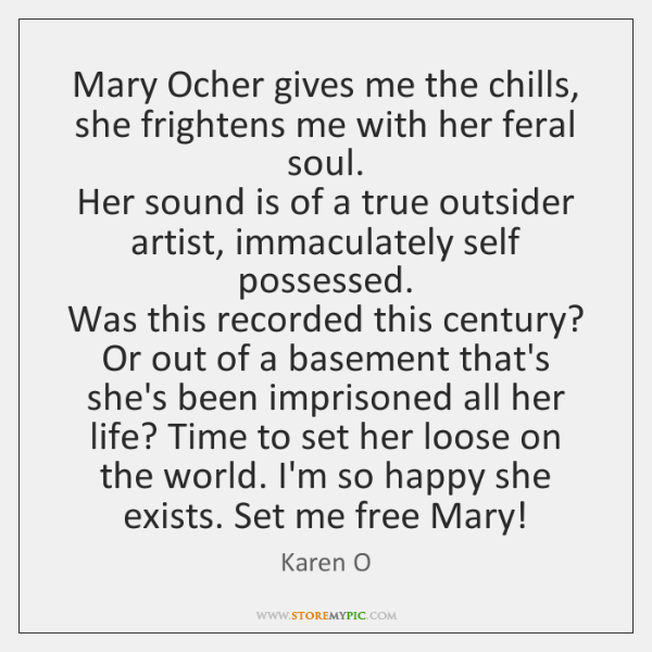 Mary Ocher gives me the chills, she frightens me with her feral ...