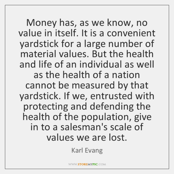 Money has, as we know, no value in itself. It is a ...