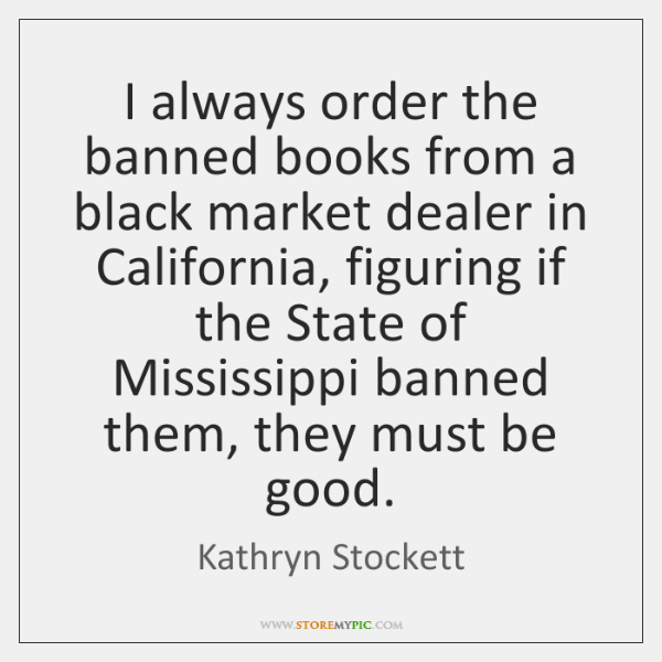 I always order the banned books from a black market dealer in ...