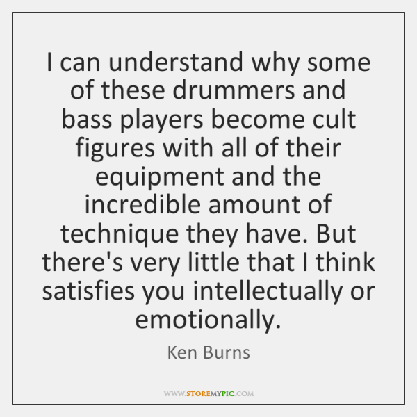 I can understand why some of these drummers and bass players become ...
