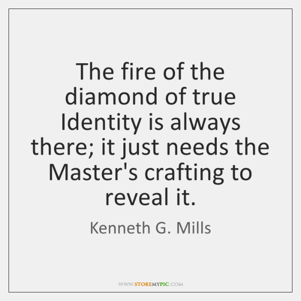 The fire of the diamond of true Identity is always there; it ...