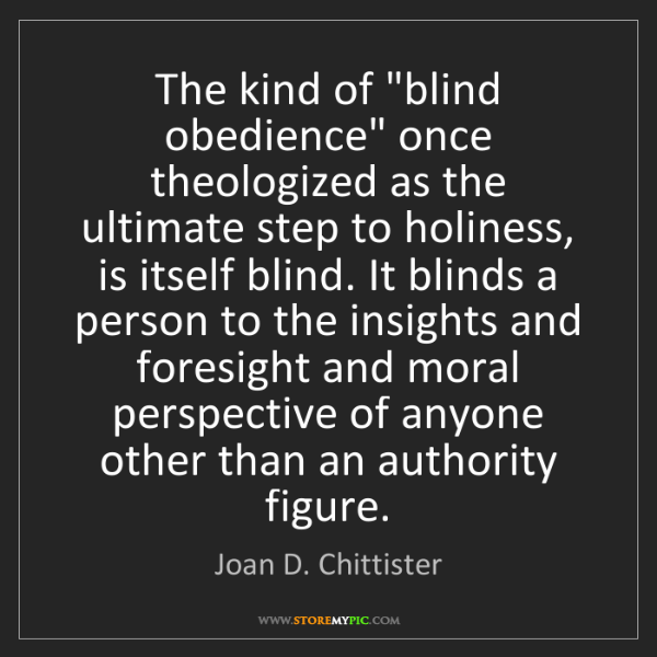 """Joan D. Chittister: The kind of """"blind obedience"""" once theologized as the..."""