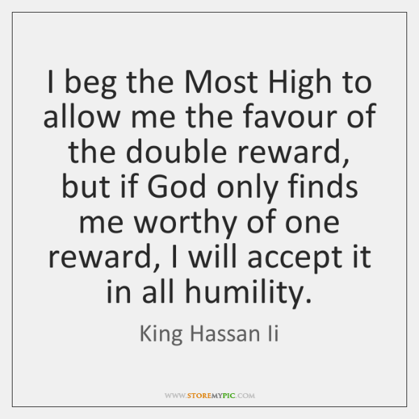 I beg the Most High to allow me the favour of the ...
