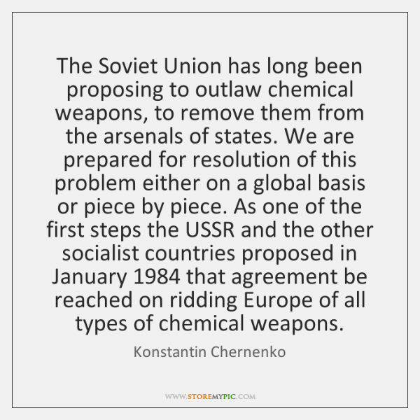 The Soviet Union has long been proposing to outlaw chemical weapons, to ...