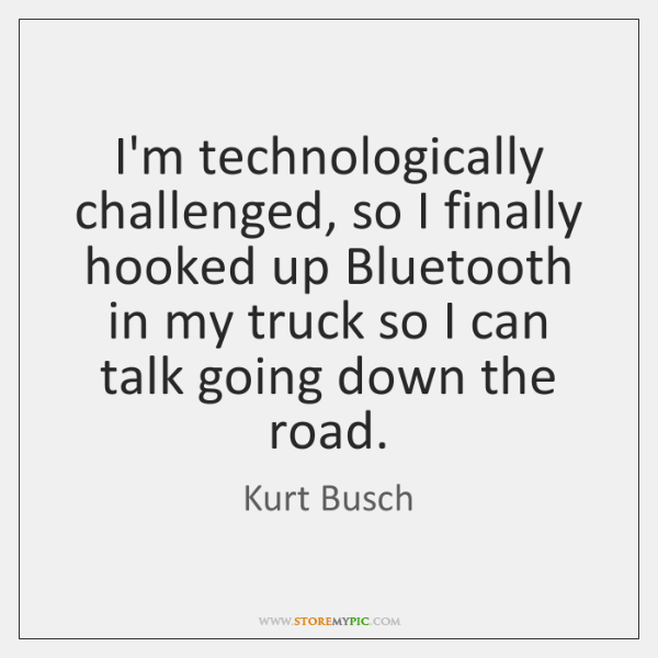 I'm technologically challenged, so I finally hooked up Bluetooth in my truck ...
