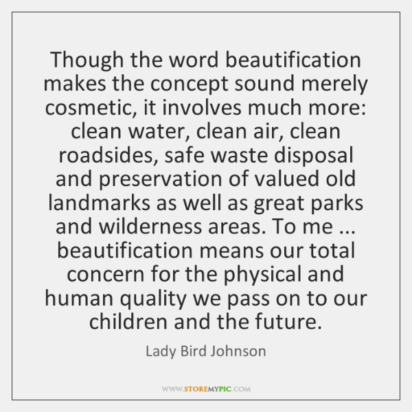 Though the word beautification makes the concept sound merely cosmetic, it involves ...