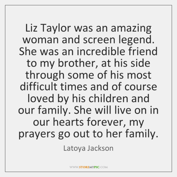 Liz Taylor was an amazing woman and screen legend. She was an ...