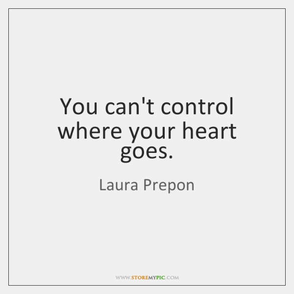 You Cant Control Where Your Heart Goes Storemypic